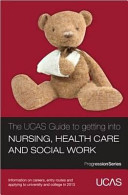 The UCAS Guide to Getting Into Nursing, Healthcare and Social Work