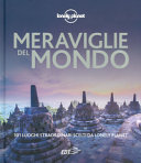 Meraviglie del mondo. 101 luoghi straordinari scelti da Lonely Planet. Ediz. illustrata