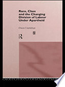 Race  Class and the Changing Division of Labour Under Apartheid