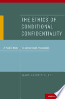 The Ethics of Conditional Confidentiality