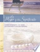 La Mujer Y Su Significado Gu A De La Facilitadora Spanish Edition