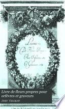 Livre de fleurs propres pour orf  vres et graveurs  Blois  vers 1680