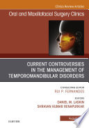 Current Controversies In The Management Of Temporomandibular Disorders An Issue Of Oral And Maxillofacial Surgery Clinics Of North America E Book