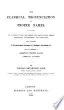 The Classical Pronunciation of Proper Names ... With an Appendix of Scripture Proper Names Carefully Accented