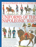 An Illustrated Encyclopedia of Uniforms of the Napoleonic Wars