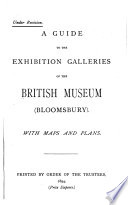 A Guide to the Exhibition Galleries of the British Museum  Bloomsbury  with Maps and Plans