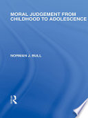 Moral Judgement from Childhood to Adolescence  International Library of the Philosophy of Education Volume 5