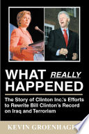 What Really Happened: the Story of Clinton Inc. 's Efforts to Rewrite Bill Clinton's Record on Iraq and Terrorism