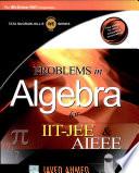Problems in Algebra for IIT-JEE & AIEEE