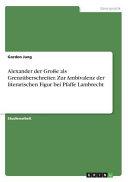 Alexander der Große als Grenzüberschreiter. Zur Ambivalenz der literarischen Figur bei Pfaffe Lambrecht