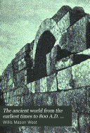 The ancient world from the earliest times to 800 A.D. ...