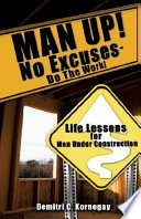 Man Up! No Excuses - Do The Work! : do the work!