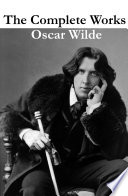 The Complete Works of Oscar Wilde  more than 150 Works