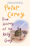 True History of the Kelly Gang Narrative In Semiliterate But Magically Descriptive Prose To