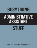Busy Doing Administrative Assistant Stuff