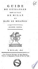 Guide de l'etranger dans la ville de Milan et dans le Milanois. Premiere (-seconde) partie