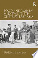 Food and War in Mid Twentieth Century East Asia