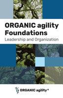 ORGANIC Agility Foundations: Leadership and Organization