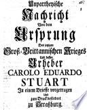 Unparteyische Nachricht Von dem Ursprung Des jetzigen Groß-Brittanischen Krieges und dessen Urheber Carolo Eduardo Stuart
