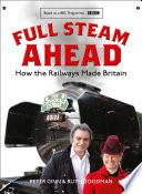 Full Steam Ahead  How the Railways Made Britain