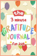 The 3 Minute Gratitude Journal For Kids A Journal To Teach Children To Practice Gratitude And Mindfulness Kids Activities Education And Learning Fun