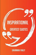 Inspirational Greatest Quotes   Quick  Short  Medium Or Long Quotes  Find the Perfect Inspirational Quotations for All Occasions   Spicing Up Letters  Speeches  and Everyday Conversations