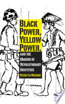 Black Power  Yellow Power  and the Making of Revolutionary Identities