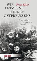 Wir letzten Kinder Ostpreu  ens Aufw?hlenden Buch Zeichnet Frey Klier Flucht Und Vertreibung