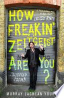 How Freakin    Zeitgeist Are You