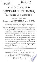 A Thousand Notable Things  on various subjects  Disclosed from the secrets of nature and art  etc   By Thomas Lupton