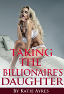 Taking the Billionaire s Daughter  Erotica Short Stories