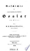 Geschichte der vormals kaiserl. freien Reichs stadt Goslar im Harze