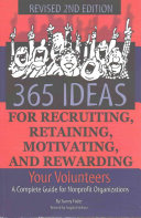 365 Ideas for Recruiting  Retaining  Motivating and Rewarding Your Volunteers