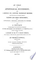 An Essay on Apostolical Succession  being a defence of a genuine Protestant Ministry against the     schemes of Papistry and High Churchmen     Also  an appendix  containing a review of Dr  W  F  Hook s sermon     on  Hear the Church      Second thousand