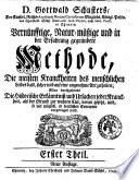 D. Gottwald Schusters, ... Vernünfftige, Natur-mässige und in der Erfahrung gegründete Methode, die meisten Kranckheiten des menschlichen Leibes bald, sicher und auf eine angenehme Art zu heilen ... Erster [- anderer] Theil