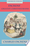 Dickens  Greatest Christmas Books  5 books in 1 volume