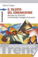 Il talento del comunicatore  Manuale per diventare communication manager di successo