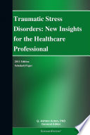 Traumatic Stress Disorders  New Insights for the Healthcare Professional  2011 Edition