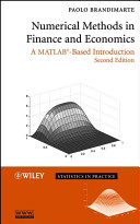 Numerical methods in finance and economics : a MATLAB-based introduction  /