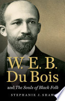 W. E. B. Du Bois and The Souls of Black Folk Understanding To One Of The Great Documents Of