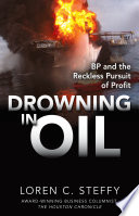 Drowning In Oil  BP   The Reckless Pursuit Of Profit : this era's greatest industrial catastrophe award-winning houston...