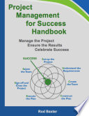 Project Management for Success Handbook  Manage the Project     Ensure the Results     Celebrate Success