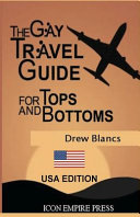 The Gay Travel Guide for Tops and Bottoms  USA Edition