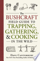 The Bushcraft Field Guide to Trapping  Gathering  and Cooking in the Wild