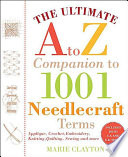 The Ultimate A to Z Companion to 1 001 Needlecraft Terms