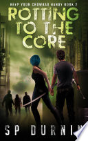 Rotting to the Core  Keep Your Crowbar Handy Book 2