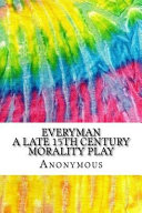 Everyman a Late 15th Century Morality Play