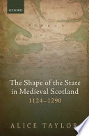 The Shape of the State in Medieval Scotland  1124 1290