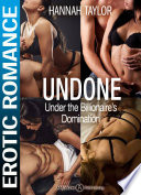 Undone   Under the Billionaire s Domination  The Complete Series
