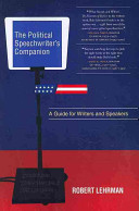 The Political Speechwriters Companion  A Guide for Speakers and Writers